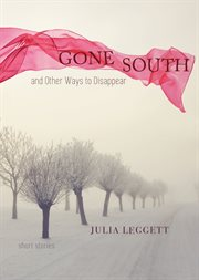 Gone south and other ways to disappear : short stories cover image