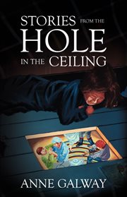 Stories From the Hole in the Ceiling