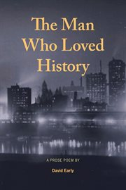 The man who loved history : a prose poem cover image