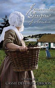 Jeanne Dugas of Acadia : a novel cover image