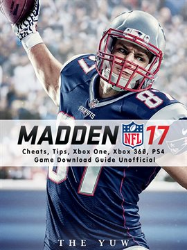 Cover image for Madden NFL 17 Cheats, Tips, Xbox One, Xbox 360, PS4, Game Download Guide Unofficial