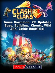Clash of clans game download, pc, updates, base, building, cheats, wiki, apk, guide unofficial cover image