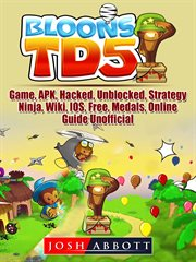 Bloons td 5. Game, APK, Hacked, Unblocked, Strategy, Ninja, Wiki, IOS, Free, Medals, Online, Guide Unofficial cover image