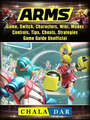 Arms. �nGame, Switch, Characters, Wiki, Modes, Controls, Tips, Cheats, Strategies, Game Guide…