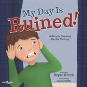 My day is ruined! : a story for teaching flexible thinking cover image