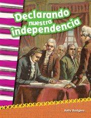 Declarando nuestra independencia