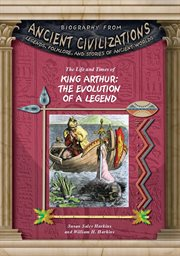 The life and times of King Arthur : the evolution of a legend cover image