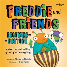 Cover image for Freddie & Friends: Becoming Unstuck: A Story About Letting Go of Your Worry Bug