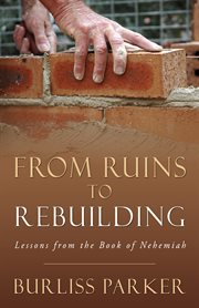 From ruins to rebuilding. Lessons from the book of Nehemiah cover image