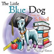 The Little Blue Dog Goes To School
