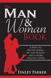 The man & woman book. A Path to Better Looks, Better Health, and a More Skillful Lover cover image