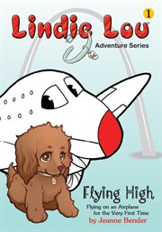 Flying high : flying on an airplane for the very first time! cover image