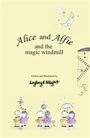 Alice and Alfie and the Magic Windmill