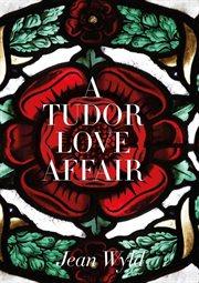 A Tudor Love Affair