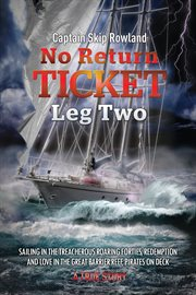 No return ticket - leg two. Sailing in the Treacherous Roaring Forties, Redemption and Love in the Great Barrier Reef, Pirates O cover image