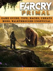 Far cry primal game guide, tips, hacks, cheats mods, walkthroughs unofficial. Beat Opponents & The Game! cover image