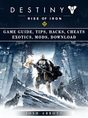 Destiny Rise of Iron Game Guide, Tips, Hacks, Cheats Exotics, Mods, Download