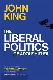 The Liberal Politics of Adolf Hitler