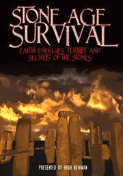 Stone Age Survival: Earth Energies, Fertility & Secrets of the Stone