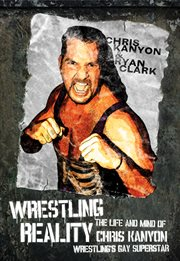 Wrestling reality the life and mind of Chris Kanyon, wrestling's gay superstar cover image