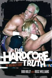 The hardcore truth the Bob Holly story cover image