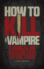 How to kill a vampire fangs in folklore, film and fiction cover image