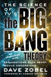 The science of TV's The big bang theory: explanations even Penny would understand : the unauthorized guide cover image