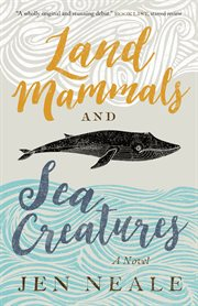 Land mammals and sea creatures : a novel cover image