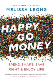 Happy go money : spend smart, save right and enjoy life cover image