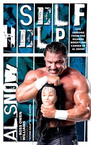 Self help : life lessons from the bizarre wrestling career of Al Snow cover image