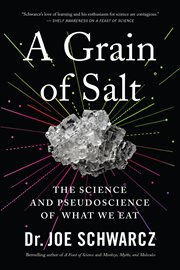 A grain of salt : the science and pseudoscience of what we eat cover image