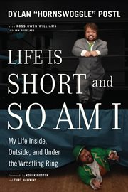 Life is short & so am I : my life in and out of the wresting ring cover image