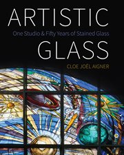 Artistic glass : one studio and fifty years of stained glass cover image