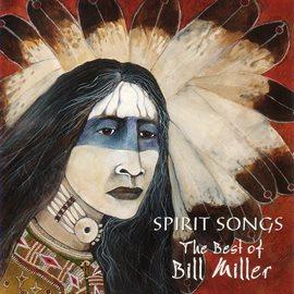 Cover image for Spirit Songs:  The Best Of Bill Miller