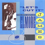 Let's cut it:  the very best of elmore james cover image