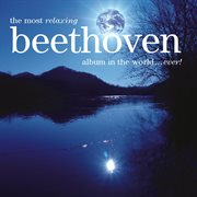 The Most Relaxing Beethoven Album in the World-- Ever!