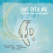 Sing over me: worship songs and lullabies cover image