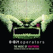 8-bit operators: the music of kraftwerk performed on 8-bit video game systems cover image