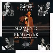 Bill & Gloria Gaither Present Moments to Remember