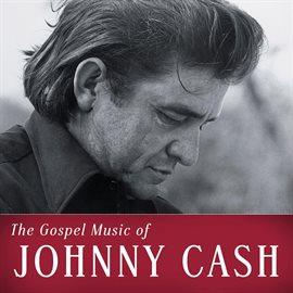 Imagen de portada para The Gospel Music Of Johnny Cash