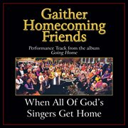 When All of God's Singers Get Home (performance Tracks)