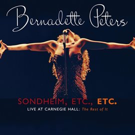 Cover image for Sondheim, Etc., Etc. Bernadette Peters Live At Carnegie Hall (the rest of it)