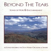 Beyond the Tears: Songs of Hope & Encouragement