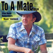 To A Mate: Slim Dusty Remembers 'mack' Cormack