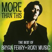 More than this - the best of bryan ferry and roxy music cover image