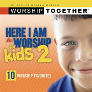 Here I Am to Worship for Kids Vol. 2