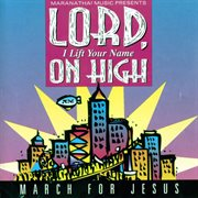 Lord, i lift your name on high - march for jesus cover image