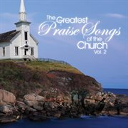 The Greatest Praise Songs of the Church Vol. 2
