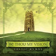 Be thou my vision: celtic hymns cover image