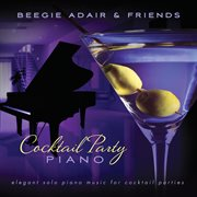 Cocktail party piano: elegant solo piano music for cocktail parties cover image